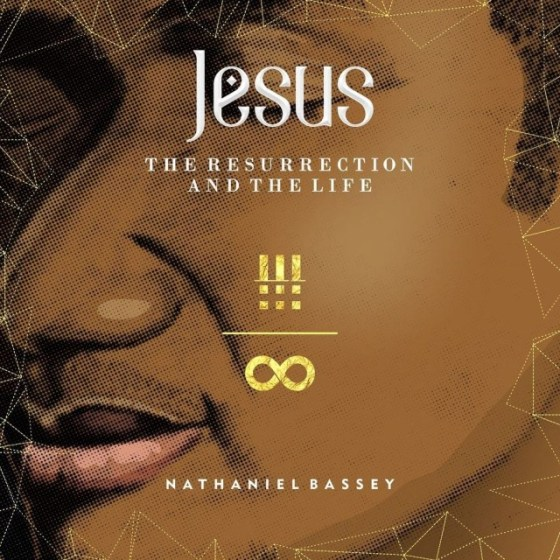 Nathaniel Bassey Jesus The Ressurection and Life MP3 Download