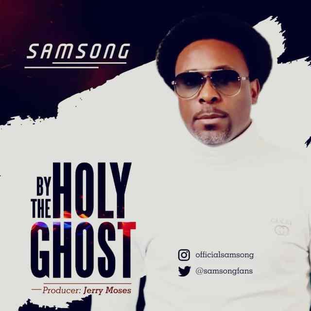 Samsong By The Holy Ghost MP3 download