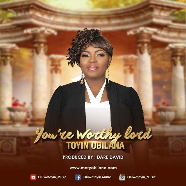 You Are Worthy Lord By Toyin Obilana