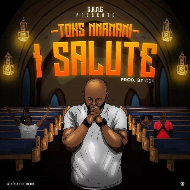 Toks Nnamani I salute MP3 Download