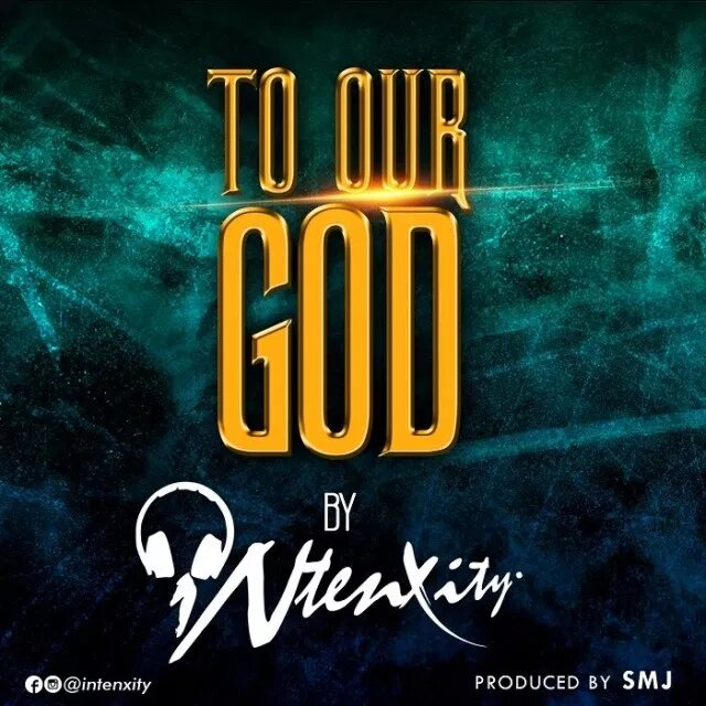 Download Intenxity To our God MP3