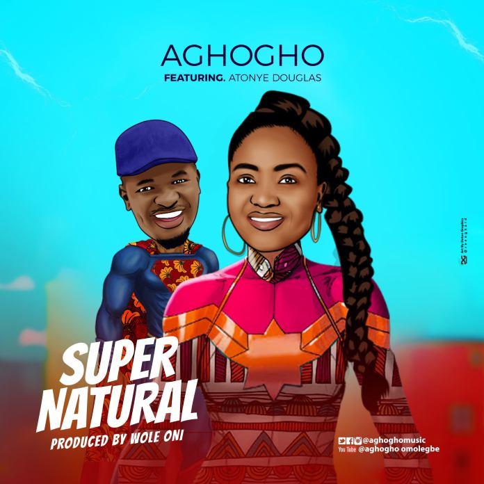 Lyrics: Aghogho ft Atonye Douglas Supernatural Free MP3