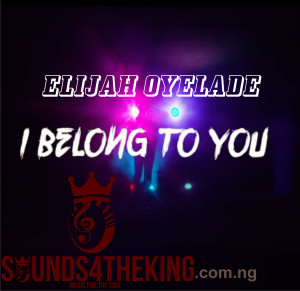 Download Elijah Oyelade I Belong To You Free MP3