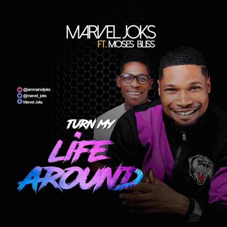 Download Marvel Joks Turn My Life Around ft Moses Bliss Free MP3