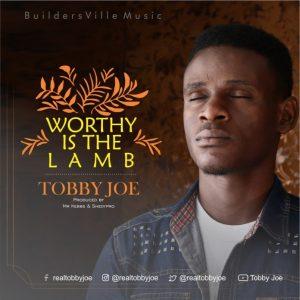 Lyrics Tobby Joe Worthy Is The Lamb MP3 + Lyrics