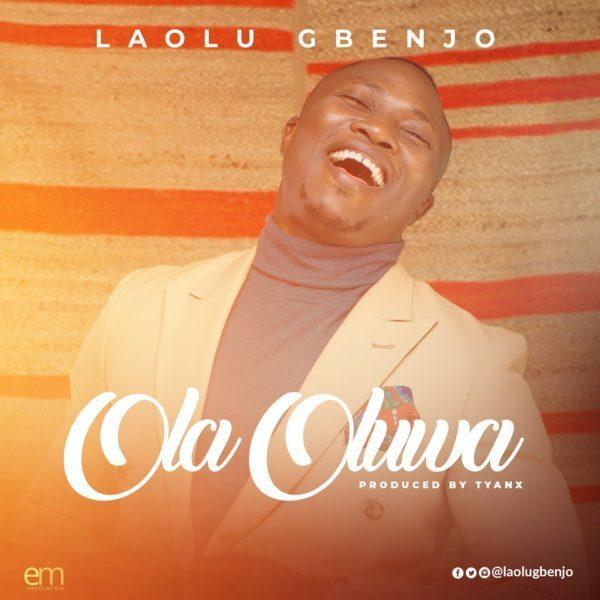 Laolu Gbenjo - Ola-Oluwa MP3 Download