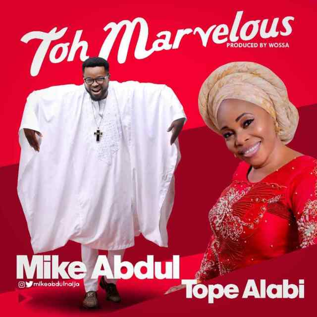Mike Abdul ft Tope Alabi Toh Marvelous MP3