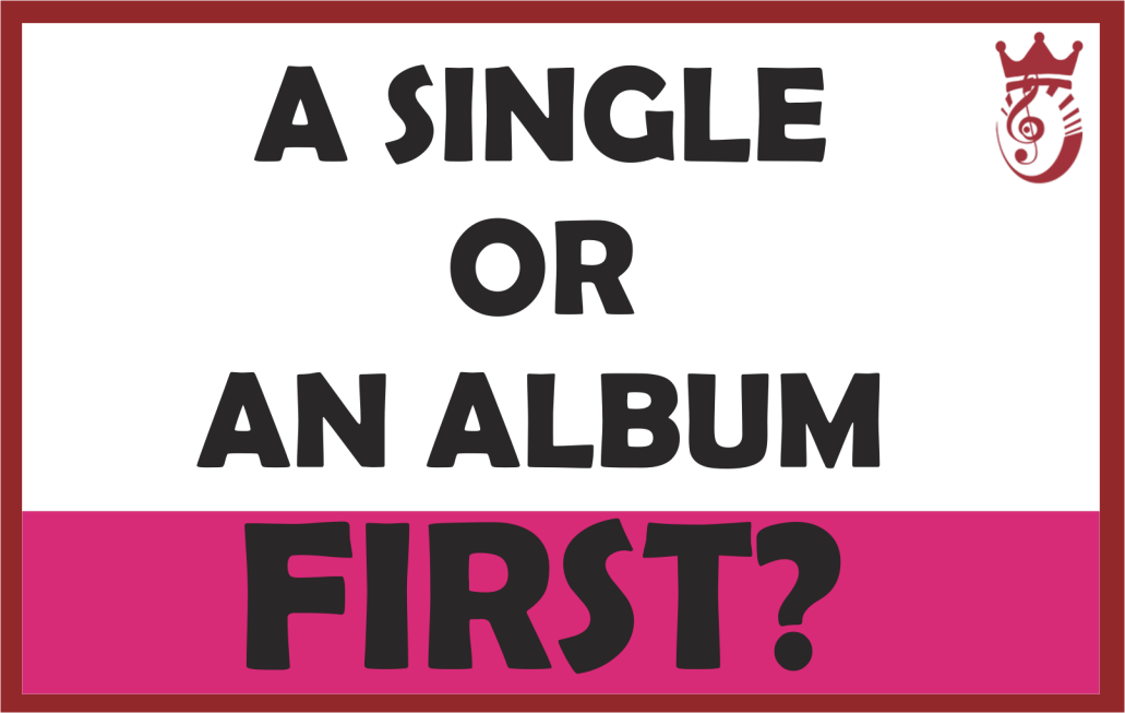 Should I Drop a Single or an Album First?
