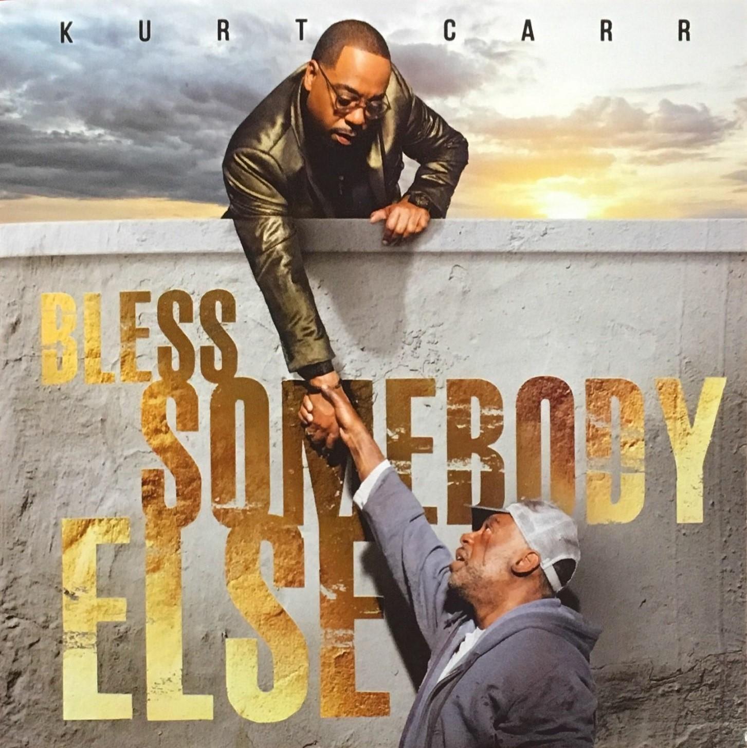 Kurt Carr Bless Somebody Else