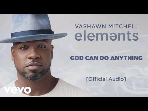 Vashawn Mitchell God Can Do Anything