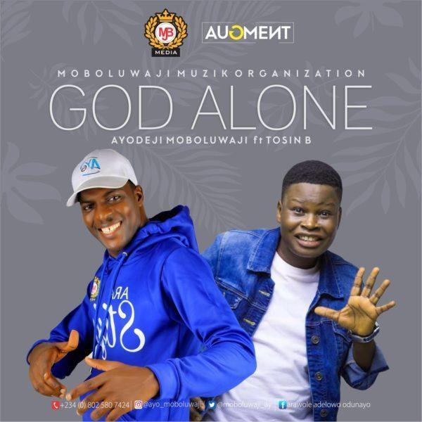 Ayo Moboluwaji ft Tosin Bee God Alone MP3