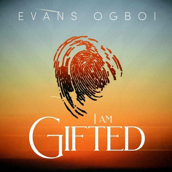 Evans Ogboi I Am Gifted