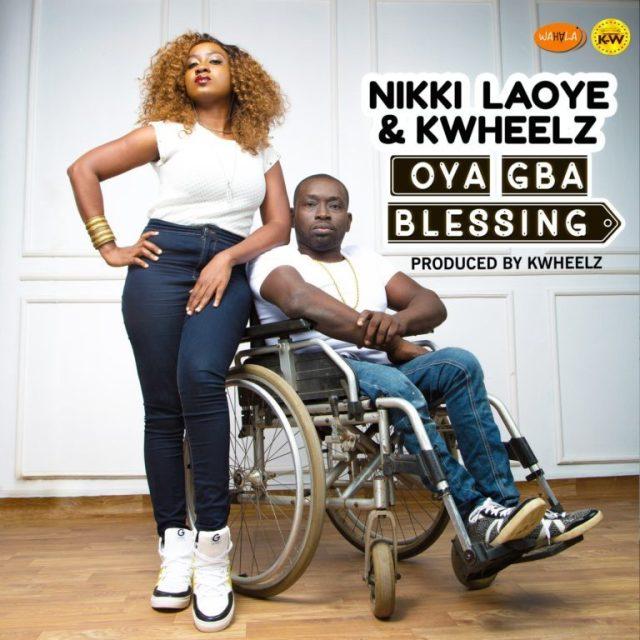Nikki Laoye Ft, KWheelz - Oya Gba Blessing