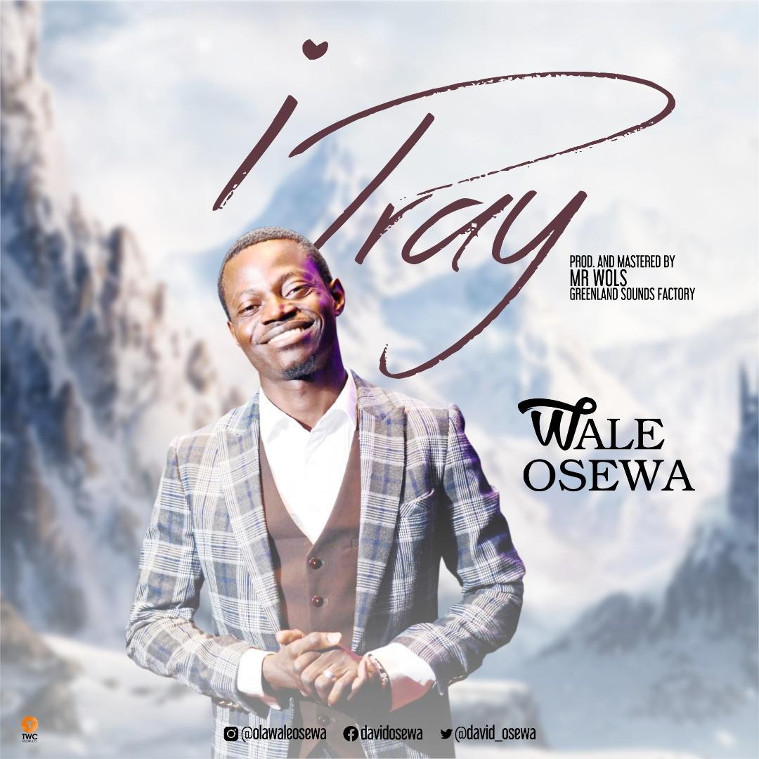 Wale Osewa I Pray