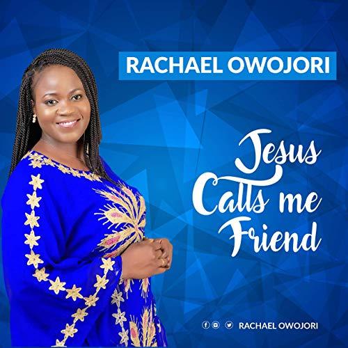 Rachael Owojori Jesus Calls Me Friend