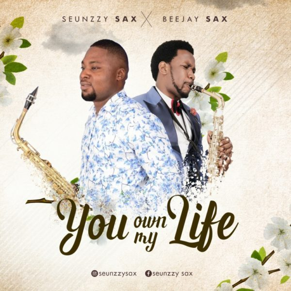 Seunzzy Saxx Ft. Beejay Sax - You Own My Life