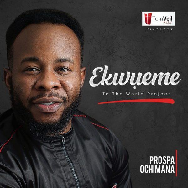 Prospa Ochimana Ekwueme To The World