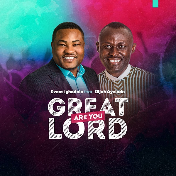 Evans-Ighodalo-Ft.-Elijah-Oyelade-–-Great-Are-You-Lord