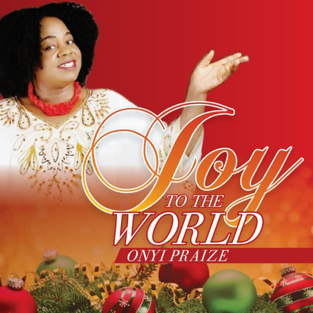 Onyi Praize Joy To The World