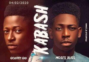 Godfrey Gad Ft, Moses Bliss - Kabash