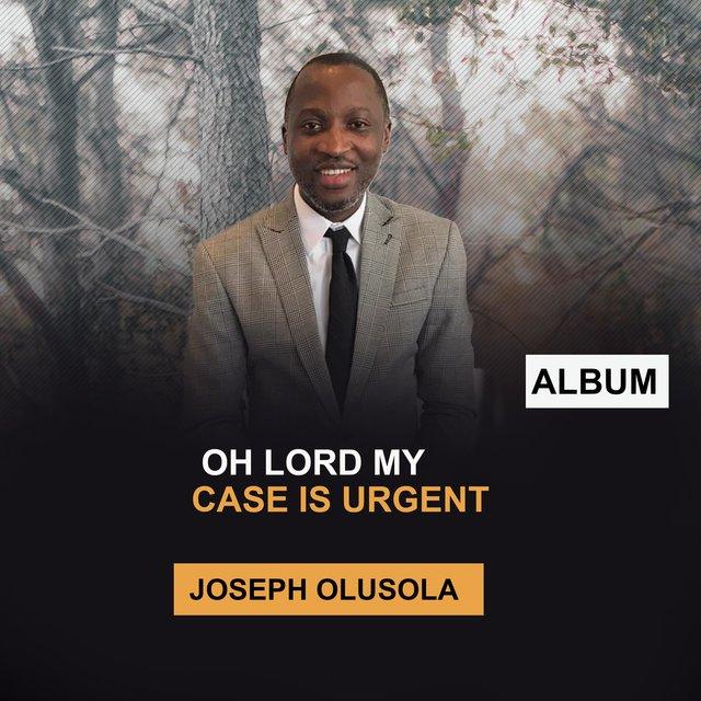 Joseph Olusola - OH Lord My Case Is Urgent