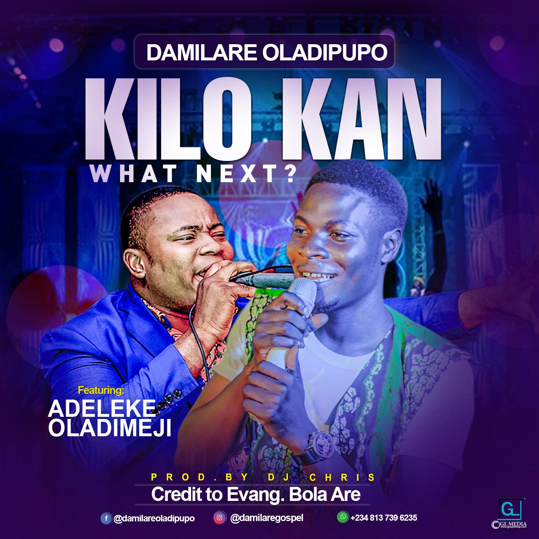 Damilare Oladipupo ft. Adeleke Oladimeji - Kilo Kan