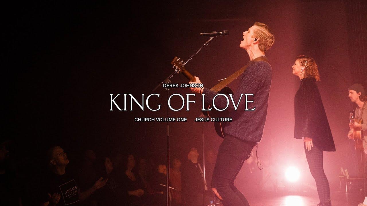 Jesus Culture ft. Derek Johnson - King of Love