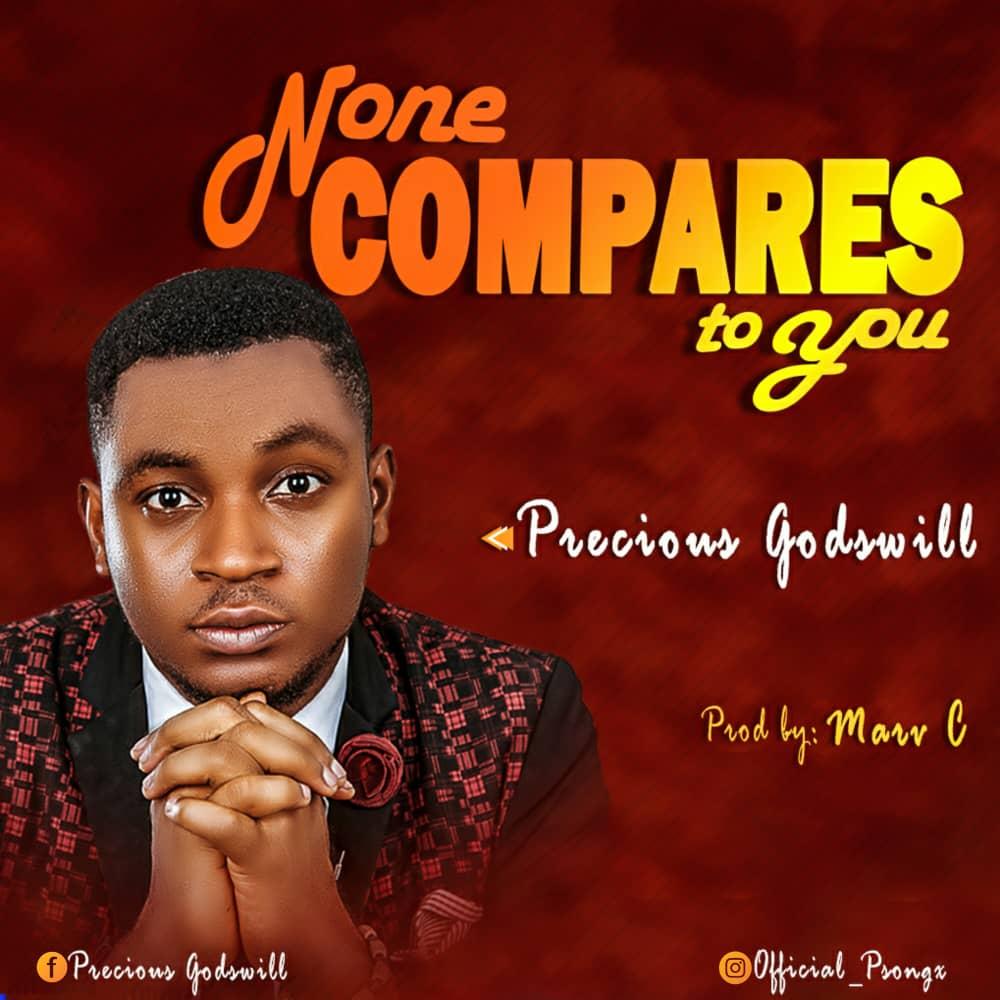 Precious Godwill - None Compares To You