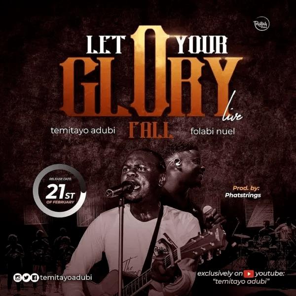 Temitayo Adubi Ft. Folabi Nuel - Let Your Glory Fall