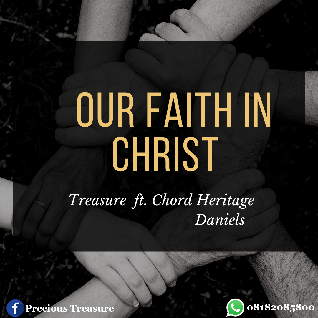 Treasure ft. Chord Heritage Daniel - Our Faith In Christ