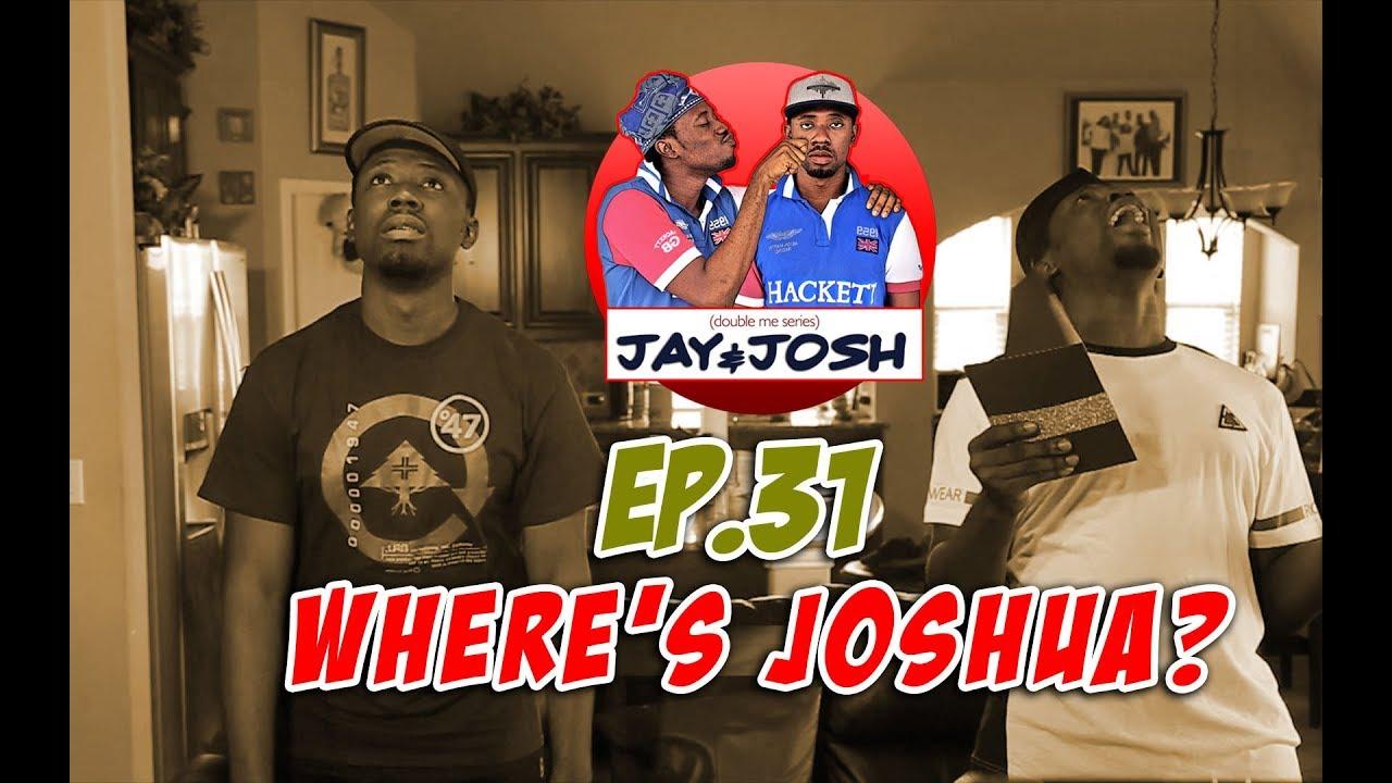 jay and josh series 31, where's joshua