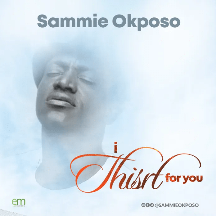 Download MP3 Sammie Okposo - I Thirst For You