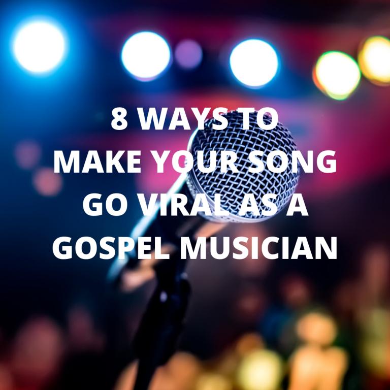 8 Ways TO Make Your Song Go Viral As A Gospel Musician
