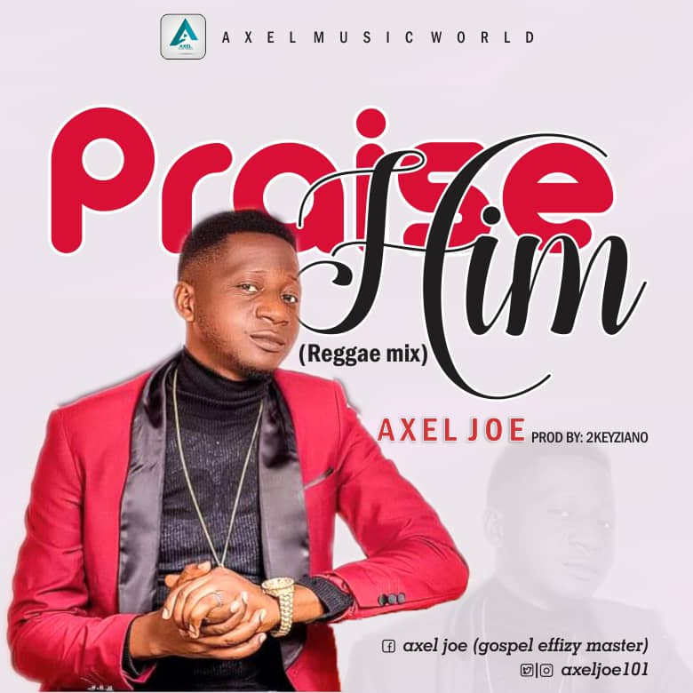 Download Mp3 Axel Joe - Praise Him