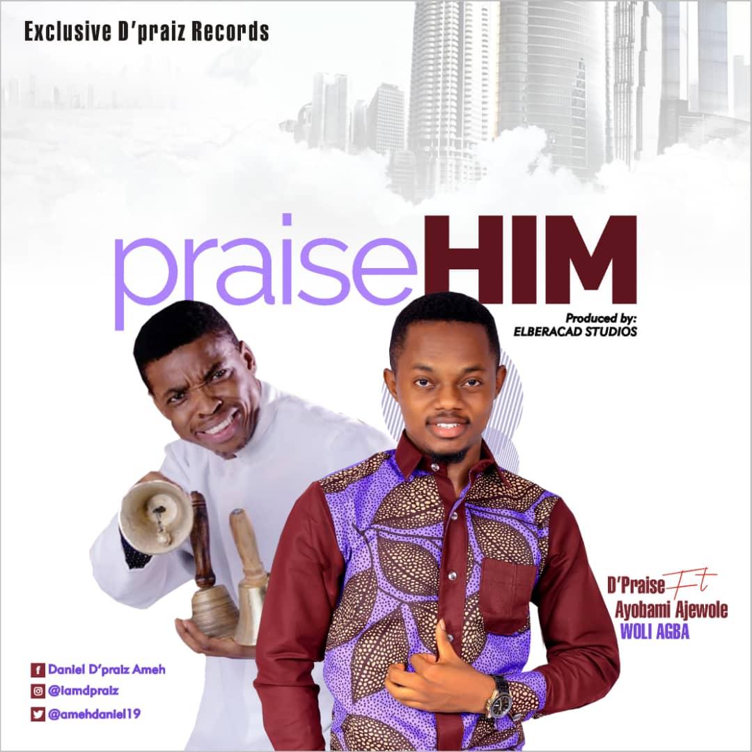 D Praise ft. Ayobami Ajewole - Praise Him Download Mp3
