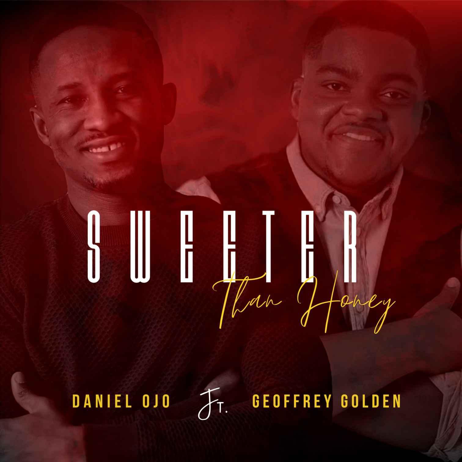 Download Mp3 Daniel Ojo ft Geoffrey Golden - Sweeter