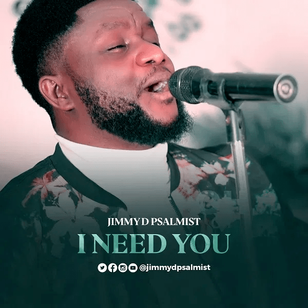 Jimmy D Psalmist I Need You Download Mp3