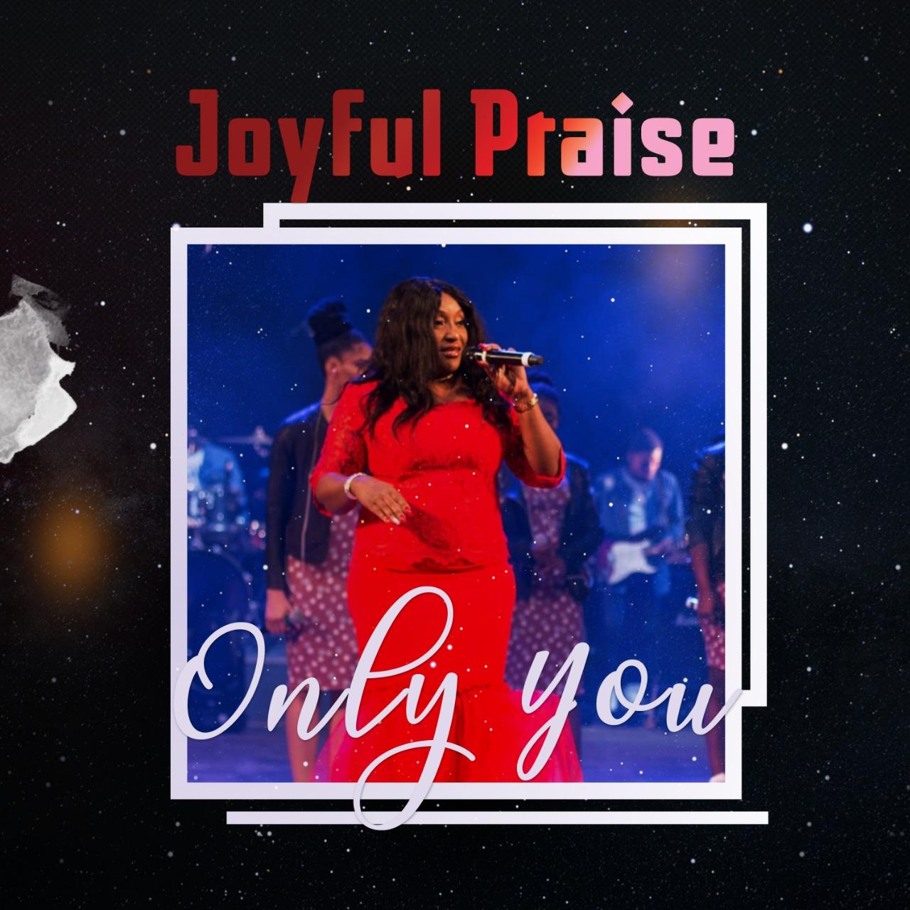 Video Joyful Praise - Only You