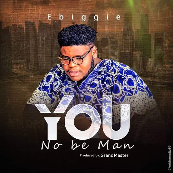 Download Mp3 Ebiggie - You No Be Man