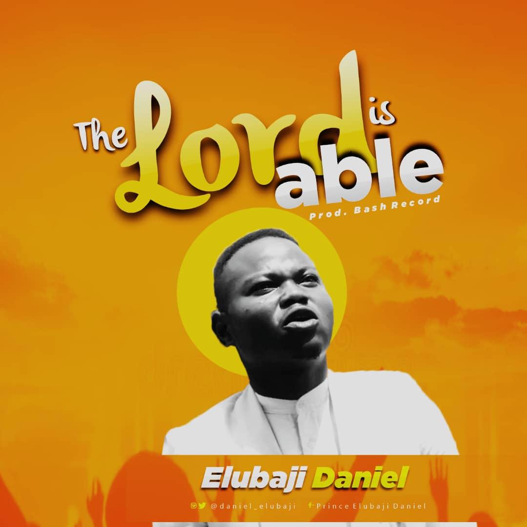 Download MP3 Elubaji Daniel - The Lord is Able