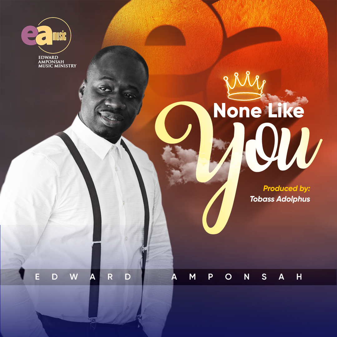 DOwnload Mp3 Edward Amponsah - None Like You