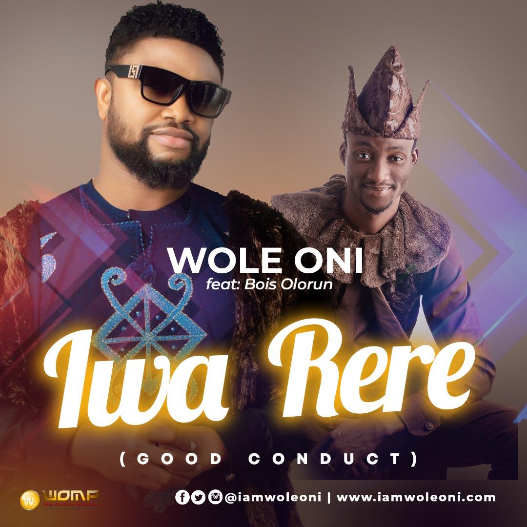 Wole Oni - Iwa Rere (Good Conduct) Feat. Bois Olorun
