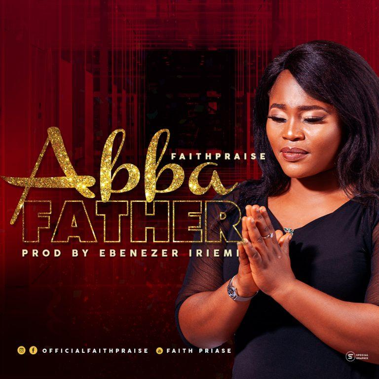 FaithPraise Abba Father MP3 Download