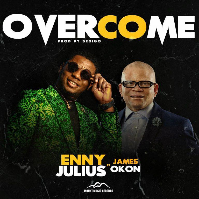 Enny Julius ft. James Oko - Overcome Mp3 DOwnload
