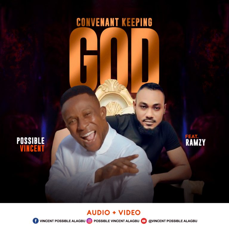 Possible Vincent ft. Ramzy - Covenant Keeping God MP3 DOwnload
