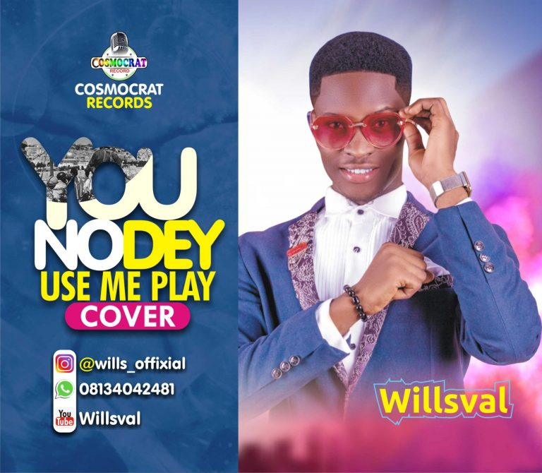 Willsval - You No Dey Use Me Play [Cover] MP3