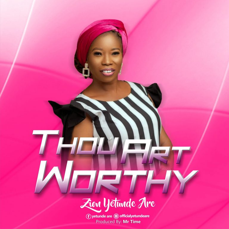 Zion Yetunde Are - Thou Art Worthy MP3 DOwnload