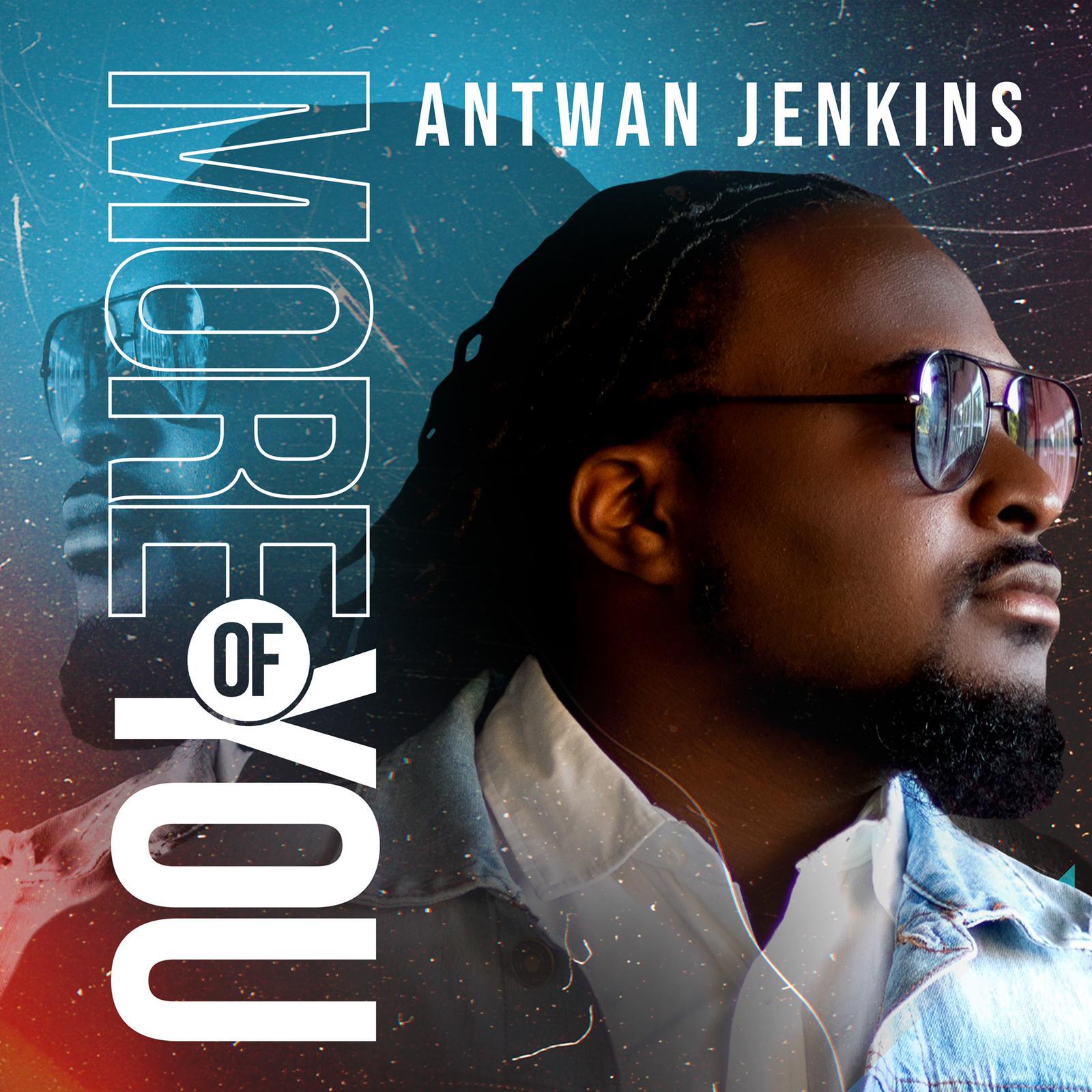 Antwan Jenkins - More of You