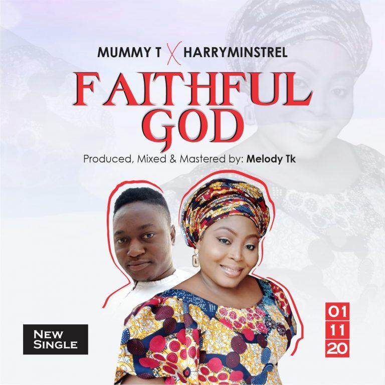 Mummy T Ft. Harryminstrel - Faithful God Mp3