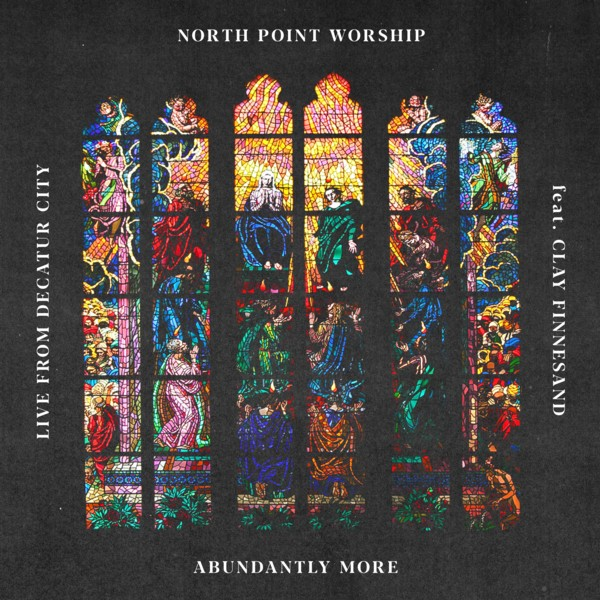 North Point Worship ft. Clay Finnesand - Abundantly More